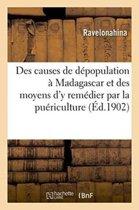 Des Causes de D�population � Madagascar Et Des Moyens d'y Rem�dier Par La Pu�riculture