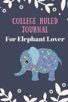 college ruled journal for elephant lover: Cute funny Elephant college ruled journal a5, 120 page lined college ruled journal notebook, 6x9 college rul