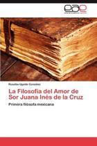 La Filosofia del Amor de Sor Juana Ines de La Cruz