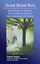 Grad Skool Rulz: Everything You Need to Know about Academia from Admissions to Tenure