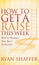 How to Get a Raise This Week