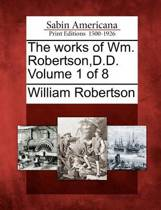 The Works of Wm. Robertson, D.D. Volume 1 of 8