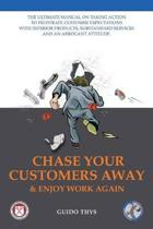 Chase Your Customers Away And Enjoy Work Again