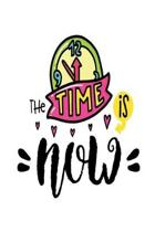 The Time is NOW: Smile Design pocket Notebook Journal Composition Book and Diary for Girls and Boys - cute Unique Gift Idea Sketchbook