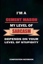 I Am a Cement Mason My Level of Sarcasm Depends on Your Level of Stupidity
