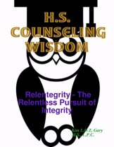 H.S. Counseling Wisdom: Relentegrity - The Relentless Pursuit of Integrity