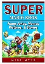 Super Mario Bros Funny Jokes, Memes, Pictures, & Stories