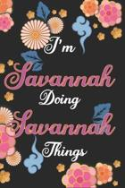 I'm Savannah Doing Savannah Things Notebook Birthday Gift: Personalized Name Journal Writing Notebook For Girls and Women, 100 Pages, 6x9, Soft Cover,