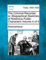 The Criminal Recorder; Or, Biographical Sketches of Notorious Public Characters Volume 4 of 4