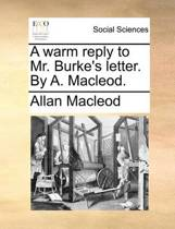 A Warm Reply to Mr. Burke's Letter. by A. MacLeod