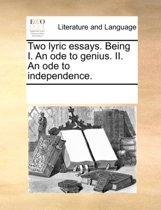 Two Lyric Essays. Being I. an Ode to Genius. II. an Ode to Independence.