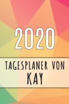 2020 Tagesplaner von Kay: Personalisierter Kalender f�r 2020 mit deinem Vornamen