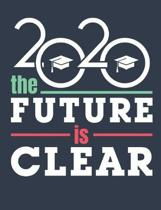2020 The Future Is Clear: Class Of 2020 Notebook, Blank Paperback Memory Book For Graduating Senior to write in, 150 pages, college ruled