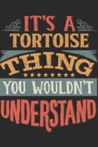 It's A Tortoise Thing You Wouldn't Understand: Gift For Tortoise Lover 6x9 Planner Journal