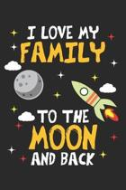 I Love my Family to the Moon and Back: Family Member Appreciation Dot Grid Journal, Diary, Notebook 6 x 9 inches with 120 Pages