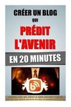 Cr er Un Blog Qui Pr dit l'Avenir En 20 Minutes