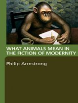 What Animals Mean in the Fiction of Modernity