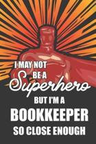 I May Not Be a Superhero But I'm a Bookkeeper So Close Enough