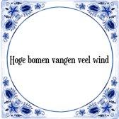 Tegeltje met Spreuk (Tegeltjeswijsheid): Hoge bomen vangen veel wind + Kado verpakking & Plakhanger