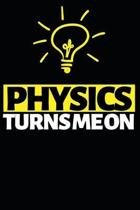 Physics Turns Me On: Funny Scientist Notebook/Journal (6'' X 9'') Great Thank You Gift For Scientists