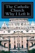 The Catholic Church, Why I Left It