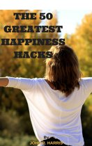 THE 50 GREATEST HAPPINESS HACKS