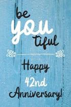 Be YOU tiful Happy 42nd Anniversary: 42 Year Old Anniversary Gift Journal / Notebook / Diary / Unique Greeting Card Alternative
