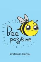 Bee Positive Gratitude Journal: Cute Bee Journal For Positive Thinking With 100 Gided Entries