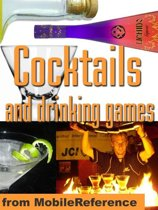 Cocktails And Drinking Games: Complete Guide To Bartending With Over 500 Cocktail Recipes. Alcoholic Beverages History, Culture, And Drinking Styles. Over 100 Drinking Games And Variations (Mobi Health)