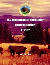 U.S. Department of the Interior Economic Report Fy 2012 July 29, 2013