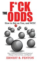 F*ck the Odds How to Bet On You, And Win!
