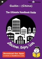 Ultimate Handbook Guide to Guilin : (China) Travel Guide
