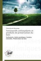 Tensioactifs Antioxydants Et Produits de Pr servation Du Bois