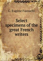 Select Specimens of the Great French Writers