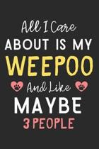 All I care about is my WeePoo and like maybe 3 people: Lined Journal, 120 Pages, 6 x 9, Funny WeePoo Dog Gift Idea, Black Matte Finish (All I care abo