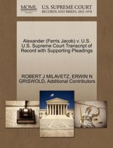 Alexander (Ferris Jacob) V. U.S. U.S. Supreme Court Transcript of Record with Supporting Pleadings