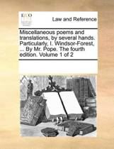Miscellaneous Poems and Translations, by Several Hands. Particularly, I. Windsor-Forest, ... by Mr. Pope. the Fourth Edition. Volume 1 of 2