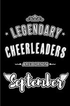 Legendary Cheerleaders are born in September: Blank Lined Cheerleading Journal Notebooks Diary as Appreciation, Birthday, Welcome, Farewell, Thank You