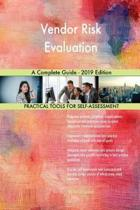 Vendor Risk Evaluation A Complete Guide - 2019 Edition