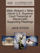 Miller (Robert) V. Miller (Alice) U.S. Supreme Court Transcript of Record with Supporting Pleadings