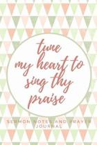 Tune My Heart To Sing Thy Praise: Sermon Notes and Prayer Journal: A Trendy Guided Devotional for the Christian Woman Believer