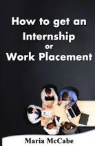 How to Get an Internship or Work Placement