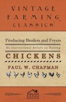 Producing Broilers and Fryers - An Instructional Article on Raising Chickens