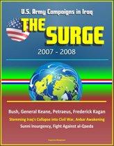 The Surge: 2007-2008, U.S. Army Campaigns in Iraq, Bush, General Keane, Petraeus, Frederick Kagan, Stemming Iraq's Collapse into Civil War, Anbar Awakening, Sunni Insurgency, Fight Against al-Qaeda