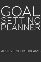 Goal Setting Planner Achieve Your Dreams: Goal Setting Planner Gift 6x9 Workbook Notebook for Daily Goal Planning and Organizing