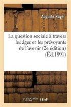 La Question Sociale � Travers Les �ges Et Les Pr�voyants de l'Avenir (2e �dition)