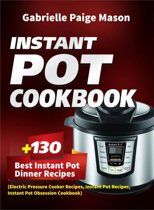 Instant Pot Cookbook: 130 Best Instant Pot Dinner Recipes (Electric Pressure Cooker Recipes, Instant Pot Recipes, Instant Pot Obsession Cookbook)