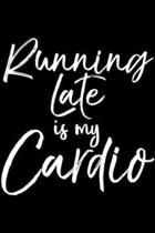 Running Late is My Cardio: Funny Workout Quote Fitness Saying Running Late is My Cardio Journal/Notebook Blank Lined Ruled 6x9 100 Pages