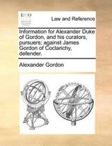 Information for Alexander Duke of Gordon, and His Curators, Pursuers; Against James Gordon of Coclarichy, Defender.