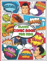 Blank Comic Book For Kids: Draw Your Own Comics - Comic Book Strip Templates For Drawing - 120 Pages of Fun and Unique Templates - A Large 8.5'' x